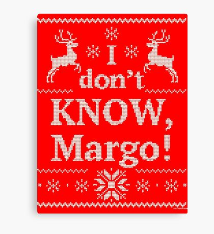 """Christmas Vacation """"I don't KNOW, Margo!"""" Canvas Print"""