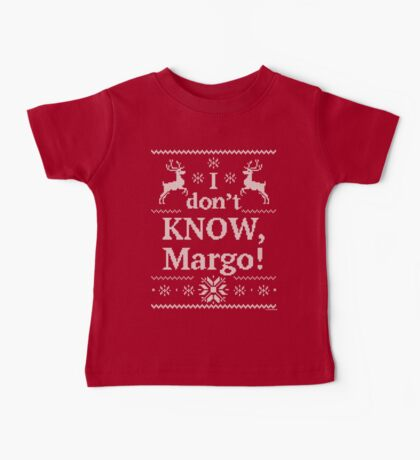 """Christmas Vacation """"I don't KNOW, Margo!"""" Baby Tee"""