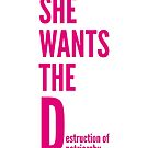 She wants the D (estruction of patriarchy) by monica90