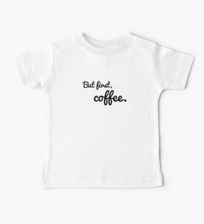 But first, coffee. Baby Tee