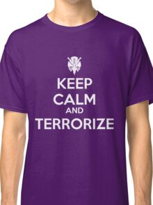 KEEP CALM AND TERRORIZE Classic T-Shirt