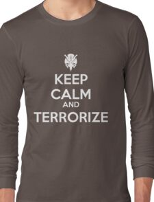 KEEP CALM AND TERRORIZE Long Sleeve T-Shirt