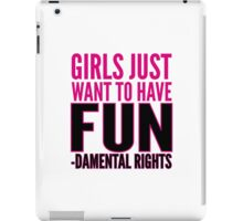 Girls just want to have FUN-damental rights iPad Case/Skin