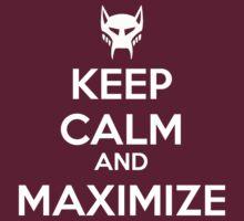 KEEP CALM AND MAXIMIZE by omondieu