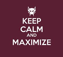 KEEP CALM AND MAXIMIZE Unisex T-Shirt