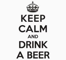 keep calm and drink a beer by kammys