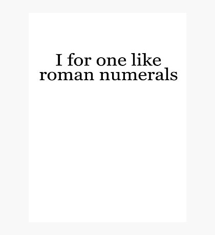 I for one like roman numerals Photographic Print