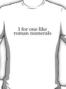 I for one like roman numerals T-Shirt