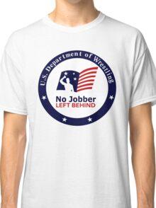 No Jobber Left Behind Classic T-Shirt