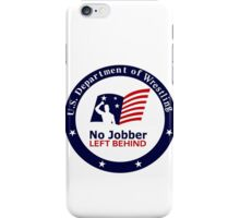 No Jobber Left Behind iPhone Case/Skin