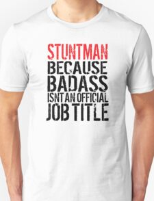 Humorous Stuntman because Badass Isn't an Official Job Title' Tshirt, Accessories and Gifts T-Shirt
