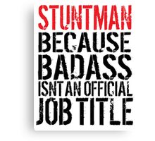 Humorous Stuntman because Badass Isn't an Official Job Title' Tshirt, Accessories and Gifts Canvas Print