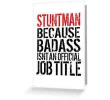 Humorous Stuntman because Badass Isn't an Official Job Title' Tshirt, Accessories and Gifts Greeting Card