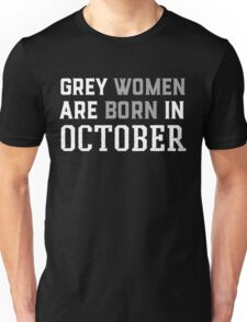 grey women are born in OCTOBER Unisex T-Shirt