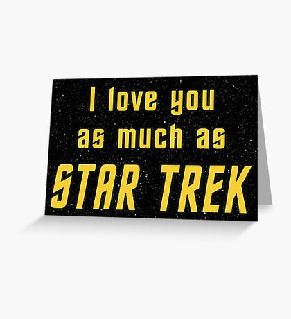 I Love You AS MUCH as TOS Greeting Card