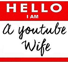 Hello I am a Youtube Wife by heyitsbreex