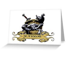 More Fearsome Than You Greeting Card