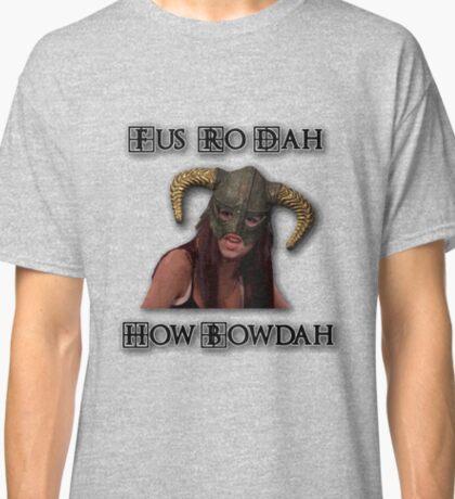 Skyrim Fus Ro Dah How Bowdah Cash Me Classic T-Shirt