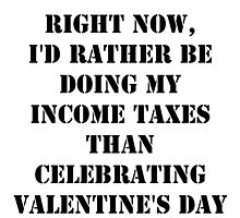 Right Now, I'd Rather Be Doing My Income Taxes Than Celebrating Valentine's Day - Black Text by cmmei