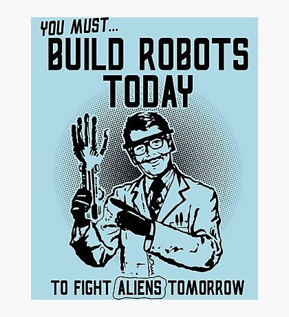 Build Robots Today Photographic Print