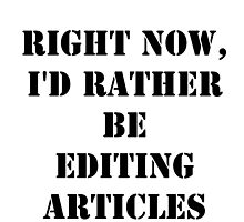 Right Now, I'd Rather Be Editing Articles - Black Text by cmmei