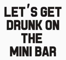 LET'S GET DRUNK ON THE MINI BAR by beccatommo