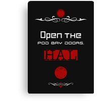 Open the pod bay doors, HAL. Canvas Print