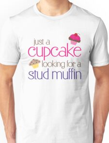 Cupcake looking for a stud muffin Unisex T-Shirt