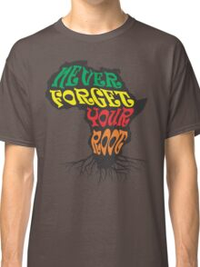 Never Forget Your African Root Typography Classic T-Shirt