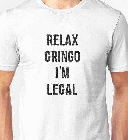 Relax Gringo I'm Legal T-shirt & More Unisex T-Shirt