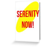 Serenity Now! Greeting Card