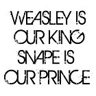 Weasley is Our King, Snape is Our Prince by steffirae