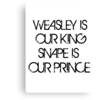 Weasley is Our King, Snape is Our Prince Canvas Print