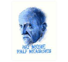 Mike Ehrmantraut - No Half Measures Art Print