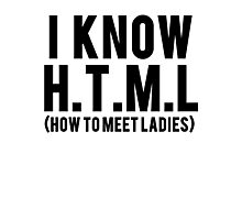 I Know HTML How To Meet Ladies Photographic Print