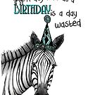 A day without a birthday is a day wasted by Jenny Wood