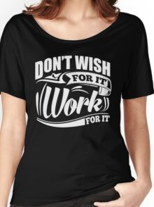 Don't Wish For It Work For It Sports Gym Motivational Women's Relaxed Fit T-Shirt