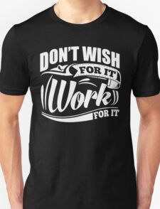 Don't Wish For It Work For It Sports Gym Motivational T-Shirt