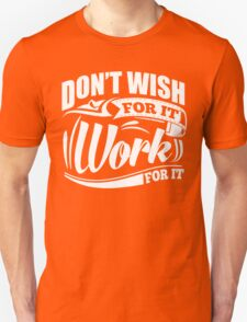 Don't Wish For It Work For It Sports Gym Motivational Unisex T-Shirt