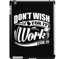Don't Wish For It Work For It Sports Gym Motivational iPad Case/Skin