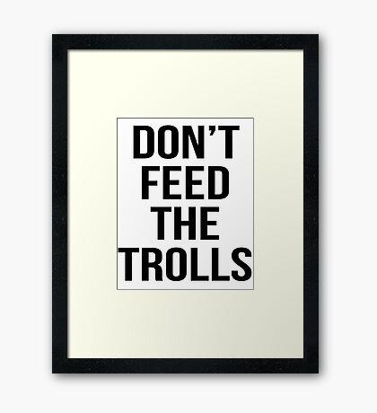 don't feed the trolls Framed Print