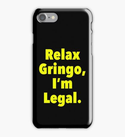 Relax gringo, I'm leagal iPhone Case/Skin
