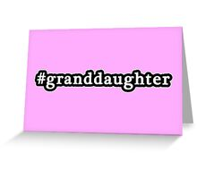 Granddaughter - Hashtag - Black & White Greeting Card