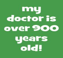 my doctor is over 900 years old! Kids Clothes