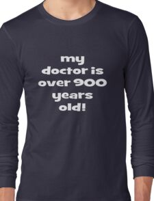 my doctor is over 900 years old! Long Sleeve T-Shirt