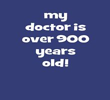 my doctor is over 900 years old! Unisex T-Shirt