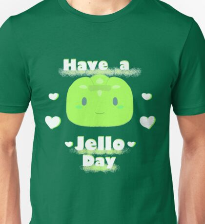 Have a Jello Day  Unisex T-Shirt
