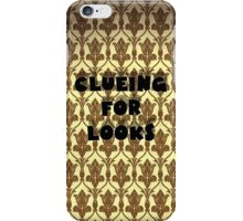 clueing for looks! iPhone Case/Skin