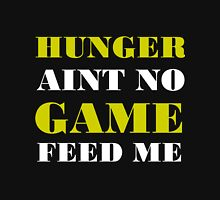 HUNGER AINT NO GAME FEED ME Unisex T-Shirt
