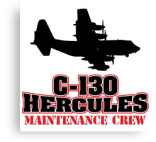 Awesome 'C-130 Hercules Maintenance Crew' Limited Edition T-Shirt and Accessories Canvas Print